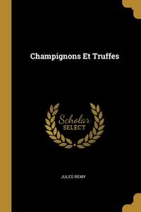 Champignons Et Truffes, Jules Remy обложка-превью