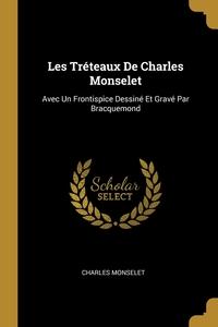 Les Tréteaux De Charles Monselet: Avec Un Frontispice Dessiné Et Gravé Par Bracquemond, Charles Monselet обложка-превью