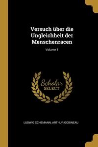 Versuch über die Ungleichheit der Menschenracen; Volume 1, Ludwig Schemann, Arthur Gobineau обложка-превью