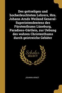Des gottseligen und hocherleuchteten Lehrers, Hrn. Johann Arnds Weiland General-Superintendentens des Fürstenthums Lüneburg, Paradiess-Gärtlein, zur Uebung des wahren Christenthums durch geistreiche Gebäter, Johann Arndt обложка-превью