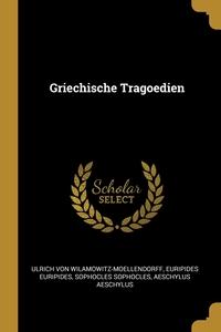 Griechische Tragoedien, Ulrich von Wilamowitz-Moellendorff, Euripides Euripides, Sophocles Sophocles обложка-превью