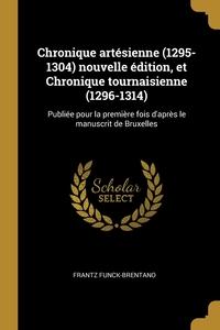 Chronique artésienne (1295-1304) nouvelle édition, et Chronique tournaisienne (1296-1314): Publiée pour la première fois d'après le manuscrit de Bruxelles, Frantz Funck-Brentano обложка-превью
