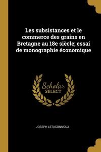 Les subsistances et le commerce des grains en Bretagne au 18e siècle; essai de monographie économique, Joseph Letaconnoux обложка-превью