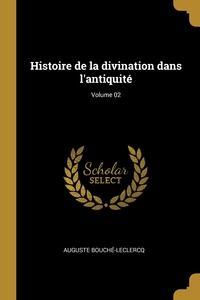 Книга под заказ: «Histoire de la divination dans l'antiquité; Volume 02»