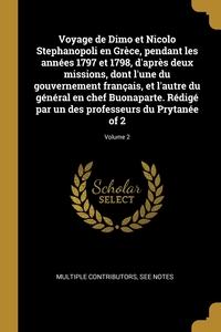 Книга под заказ: «Voyage de Dimo et Nicolo Stephanopoli en Grèce, pendant les années 1797 et 1798, d'après deux missions, dont l'une du gouvernement français, et l'autre du général en chef Buonaparte. Rédigé par un des professeurs du Prytanée of 2; Volume 2»