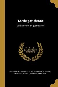 La vie parisienne: Opéra-bouffe en quatre actes, Offenbach Jacques 1819-1880, Meilhac Henri 1831-1897, Halevy Ludovic 1834-1908 обложка-превью