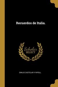 Recuerdos de Italia., Emilio Castelar Y Ripoll обложка-превью