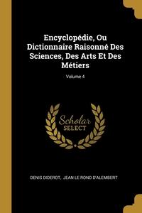 Encyclopédie, Ou Dictionnaire Raisonné Des Sciences, Des Arts Et Des Métiers; Volume 4, Denis Diderot, Jean le Rond d'Alembert обложка-превью