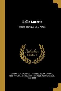 Belle Lurette: Opéra-comique En 3 Actes, Offenbach Jacques 1819-1880, Blum Ernest 1836-1907, Blau Edouard 1836-1906 обложка-превью