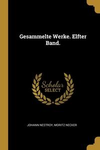 Gesammelte Werke. Elfter Band., Johann Nestroy, Moritz Necker обложка-превью