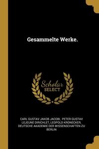 Gesammelte Werke., Carl Gustav Jakob Jacobi, Peter Gustav Lejeune Dirichlet, Leopold Kronecker обложка-превью