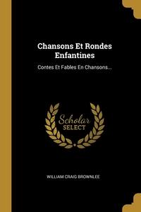 Chansons Et Rondes Enfantines: Contes Et Fables En Chansons..., William Craig Brownlee обложка-превью