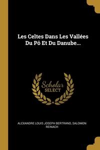 Les Celtes Dans Les Vallées Du Pô Et Du Danube..., Alexandre Louis Joseph Bertrand, Salomon Reinach обложка-превью