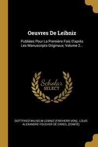 Oeuvres De Leibniz: Publiées Pour La Première Fois D'après Les Manuscripts Originaux, Volume 2..., Готфрид Вильгельм Лейбниц, Louis Alexandre Foucher de Careil (comt обложка-превью
