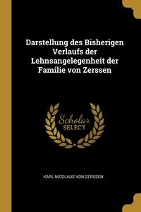 Darstellung des Bisherigen Verlaufs der Lehnsangelegenheit der Familie von Zerssen, Karl Nicolaus Von Zerssen обложка-превью