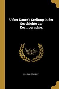 Ueber Dante's Stellung in der Geschichte der Kosmographie., Wilhelm Schmidt обложка-превью