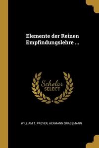 Elemente der Reinen Empfindungslehre ..., William T. Preyer, Hermann Grassmann обложка-превью