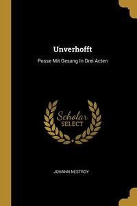Unverhofft: Posse Mit Gesang In Drei Acten, Johann Nestroy обложка-превью