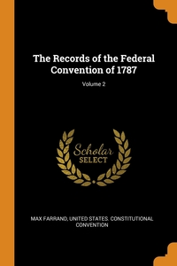 The Records of the Federal Convention of 1787; Volume 2, Max Farrand, United States. Constitutional Convention обложка-превью