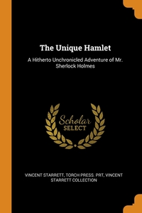 The Unique Hamlet: A Hitherto Unchronicled Adventure of Mr. Sherlock Holmes, Vincent Starrett, Torch Press. prt, Vincent Starrett Collection обложка-превью