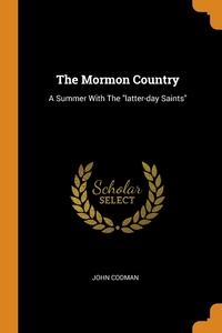 The Mormon Country: A Summer With The 'latter-day Saints', John Codman обложка-превью