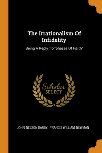 The Irrationalism Of Infidelity: Being A Reply To 'phases Of Faith', John Nelson Darby, Francis William Newman обложка-превью