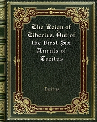 The Reign of Tiberius. Out of the First Six Annals of Tacitus, Tacitus обложка-превью