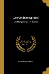 Der Goldene Spiegel: Erzählungen in Einem Rahmen, Jakob Wassermann обложка-превью
