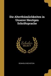 Die Alterthümlichkeiten in Unserer Heutigen Schriftsprache, Reinhold Bechstein обложка-превью
