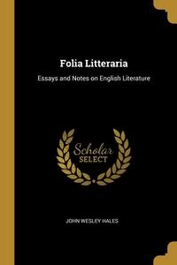 Folia Litteraria: Essays and Notes on English Literature, John Wesley Hales обложка-превью