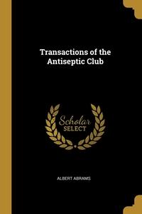 Transactions of the Antiseptic Club, Albert Abrams обложка-превью