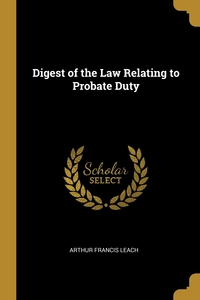 Digest of the Law Relating to Probate Duty, Arthur Francis Leach обложка-превью