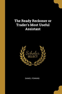 Книга под заказ: «The Ready Reckoner or Trader's Most Useful Assistant»
