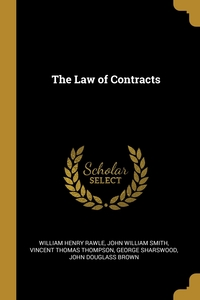 The Law of Contracts, William Henry Rawle, John William Smith, Vincent Thomas Thompson обложка-превью