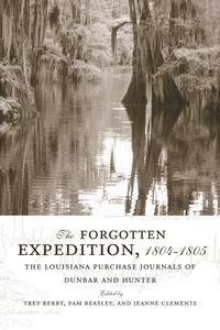 The Forgotten Expedition, 1804-1805: The Louisiana Purchase Journals of Dunbar and Hunter, William Dunbar, Trey Berry, Pam Beasley обложка-превью