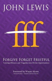 Forgive Forget Fruitful: Turning Offences and Tragedies into Divine Opportunities, John Lewis обложка-превью