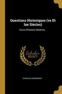 Questions Historiques (ve Et Ixe Siècles): Cours D'histoire Moderne..., Charles Lenormant обложка-превью