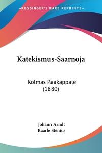 Katekismus-Saarnoja: Kolmas Paakappale (1880), Johann Arndt, Kaarle Stenius обложка-превью