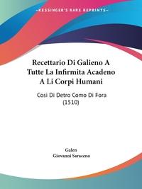 Книга под заказ: «Recettario Di Galieno A Tutte La Infirmita Acadeno A Li Corpi Humani»