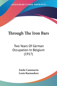 Through The Iron Bars: Two Years Of German Occupation In Belgium (1917), Emile Cammaerts, Louis Raemaekers обложка-превью