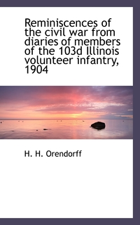 Книга под заказ: «Reminiscences of the civil war from diaries of members of the 103d Illinois volunteer infantry, 1904»