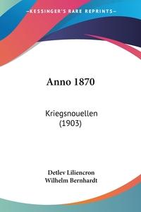 Anno 1870: Kriegsnouellen (1903), Detlev Liliencron, Wilhelm Bernhardt обложка-превью