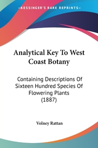 Analytical Key To West Coast Botany: Containing Descriptions Of Sixteen Hundred Species Of Flowering Plants (1887), Volney Rattan обложка-превью