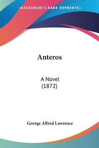 Anteros: A Novel (1872), George Alfred Lawrence обложка-превью
