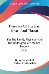 Diseases Of The Ear, Nose, And Throat: For The Family Physician And The Undergraduate Medical Student (1911), Henry Ottridge Reik, Andrew J. Neilson Reik обложка-превью