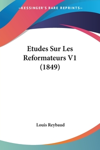 Etudes Sur Les Reformateurs V1 (1849), Louis Reybaud обложка-превью