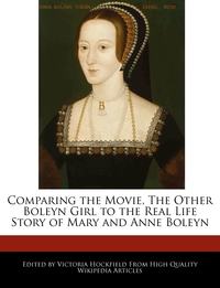 Книга под заказ: «Comparing the Movie, The Other Boleyn Girl to the Real Life Story of Mary and Anne Boleyn»