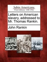 Letters on American slavery, addressed to Mr. Thomas Rankin., John Rankin обложка-превью