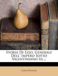 Книга под заказ: «Storia Di Ezio, Generale Dell' Impero Sotto Valentiniano Iii....»