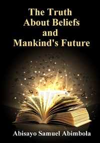 Книга под заказ: «The Truth about Beliefs And Mankind's Future»